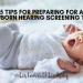 5 Tips for Preparing for a Newborn Hearing Screening test