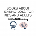 books about hearing loss for kids and adults